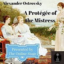 A Protégée of the Mistress | Livre audio Auteur(s) : Alexander Ostrovsky Narrateur(s) : Cate Barratt, David Prickett, Michele Eaton, John Burlinson, Charlotte Duckett, Maureen Boutilier, Leanne Yau