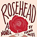 Rosehead Audiobook by Ksenia Anske Narrated by Lugene Ganley