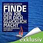 Finde den Job, der dich glücklich macht: Von der Berufung zum Beruf | Angelika Gulder