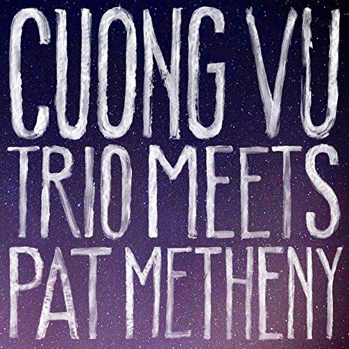 Cuong Vu Trio Meets Pat Metheny