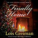 Finally Home: The Hope Springs Novels, 3 Audiobook by Lois Greiman Narrated by Carrington MacDuffie