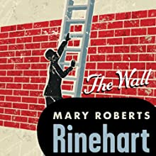 Wall | Livre audio Auteur(s) : Mary Roberts Rinehart Narrateur(s) : Amy Rubinate