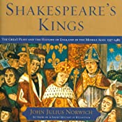 Shakespeare's Kings: The Great Plays and the History of England in the Middle Ages: 1337-1485 | [John Julius Norwich]