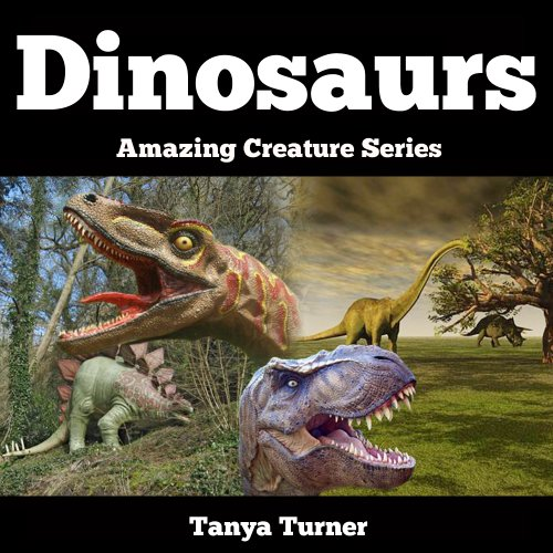 Tanya Turner - Dinosaurs: Fun and Interesting Facts About Dinosaurs for Kids with Colorful Pictures