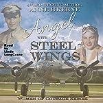 Angel With Steel Wings: Women of Courage Series | Anne Greene