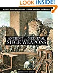 Ancient and Medieval Siege Weapons: A...