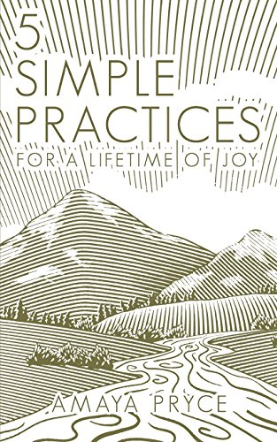 5 Simple Practices: For A Lifetime Of Joy