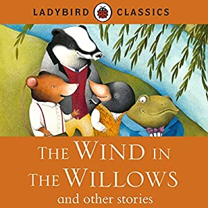 Ladybird Classics: The Wind in the Willows and Other Stories Audiobook