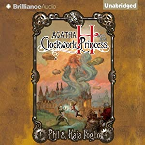 Agatha H. and the Clockwork Princess: A Girl Genius Novel, Book 2 | [Phil Foglio, Kaja Foglio]