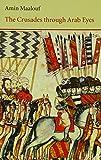 The Crusades Through Arab Eyes (Saqi Essentials) (0863560237) by Maalouf, Amin