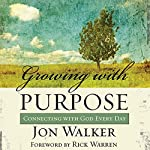 Growing with Purpose: Connecting with God Every Day   Jon Walker