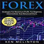 Forex: Strategies for Maximum Profit for Beginner, Intermediate and Advanced Users | Ken McLinton