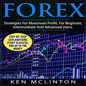 Forex: Strategies for Maximum Profit for Beginner, Intermediate and Advanced Users Audiobook