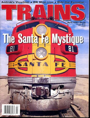 Trains The Magazine Of Railroading (Contents Image) April 1996 Santa Fe Mystique, Amtrak'S Viewliner, Eurostar And The Channel Tunnel Link England, France (Volume 56 Number 4) front-17066