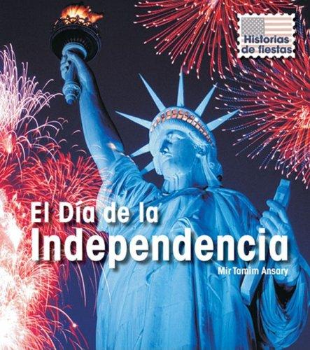 El D a de la Independencia (Historias De Fiestas/ Holiday Histories) (Spanish Edition)