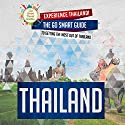 Thailand: Experience Thailand!: The Go Smart Guide to Getting the Most Out of Thailand Audiobook by Go Smart Travel Guides Narrated by Brian Ackley