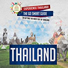 Thailand: Experience Thailand! The Go Smart Guide to Getting the Most out of Thailand (       UNABRIDGED) by Go Smart Travel Guides Narrated by Brian Ackley