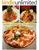 The Italian Cookbook for Beginners: 120 Quick and Easy Italian Recipes, The Simple and Delicious Italian Cookbook for Beginners, Italian Cooking at Home Made Easy