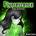 Fluorescence: Fire Starter Audiobook by P. Anastasia Narrated by P. Anastasia