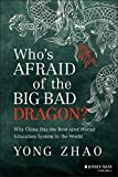 img - for Who's Afraid of the Big Bad Dragon: Why China Has the Best (and Worst) Education System in the World book / textbook / text book
