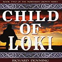 Child of Loki: Northern Crown, Book 2 (       UNABRIDGED) by Richard Denning Narrated by Richard Denning