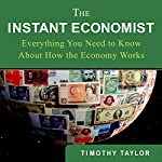 The Instant Economist: Everything You Need to Know About How the Economy Works | Timothy Taylor