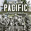 Voices of the Pacific: Untold Stories from the Marine Heroes of World War II Audiobook by Adam Makos Narrated by Tom Weiner