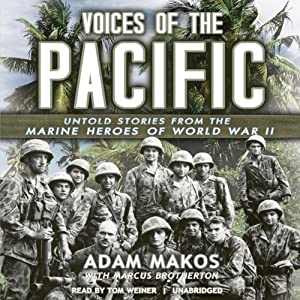 Voices of the Pacific: Untold Stories from the Marine Heroes of World War II | [Adam Makos]
