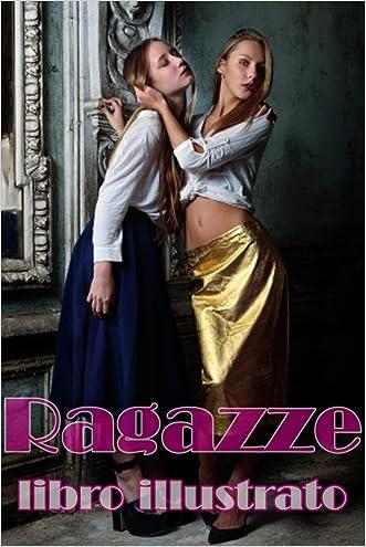 Ragazze: Libro Illustrato (foto seducenti Vol. 1) (Italian Edition)