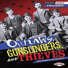 Outlaws, Gunslingers, and Thieves | Livre audio Auteur(s) : Heather E. Schwartz Narrateur(s) :  Book Buddy Digital Media