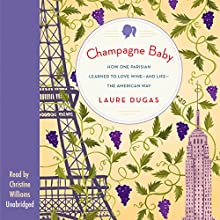 Champagne Baby: How One Parisian Learned to Love Wine - and Life - the American Way Audiobook by Laure Dugas Narrated by Christine Williams
