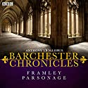 Anthony Trollope's The Barchester Chronicles: Framley Parsonage (Dramatised) Radio/TV Program by Anthony Trollope Narrated by  full cast, Maggie Steed, Pip Carter
