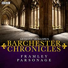 Anthony Trollope's The Barchester Chronicles: Framley Parsonage (Dramatised)  by Anthony Trollope Narrated by full cast, Maggie Steed, Pip Carter