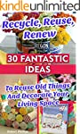 Recycle, Reuse, Renew: 30 Fantastic I...