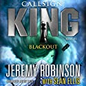 Callsign King - Book 3 - Blackout: A Jack Sigler - Chess Team Novella Audiobook by Jeremy Robinson, Sean Ellis Narrated by Jeffrey Kafer