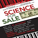 Science for Sale: How the US Government Uses Powerful Corporations and Leading Universities to Support Government Policies, Silence Top Scientists, Jeopardize Our Health, and Protect Corporate Profits Audiobook by David L. Lewis, PhD Narrated by Stephen Hoye