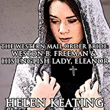 The Western Mail Order Bride: Weston B. Freeman & His English Lady, Eleanor (       UNABRIDGED) by Helen Keating Narrated by Joe Smith