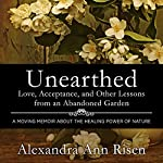 Unearthed: Love, Acceptance, and Other Lessons from an Abandoned Garden | Alexandra Risen