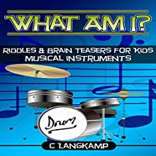 What Am I?: Riddles and Brain Teasers for Kids, Instruments Edition | Livre audio Auteur(s) : C Langkamp Narrateur(s) : Christopher Shelby Slone