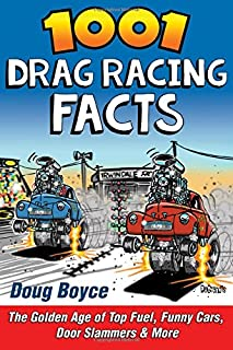 Book Cover: 1001 Drag Racing Facts: The Golden Age of Top Fuel, Funny Cars, Door Slammers & More