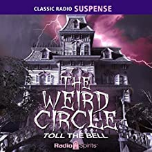 The Weird Circle: Toll the Bell  by Edgar Allan Poe, Herman Melville, Emily Bronte Narrated by William Johnstone, Frank Lovejoy, Mercedes McCambridge