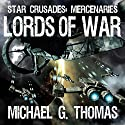 Lords of War: Star Crusades: Mercenaries, Book 1 (       UNABRIDGED) by Michael G. Thomas Narrated by Steven Morgan