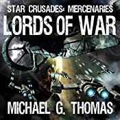 Lords of War: Star Crusades: Mercenaries, Book 1 | Michael G. Thomas