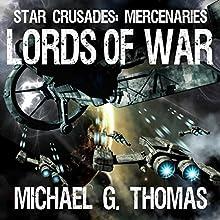 Lords of War: Star Crusades: Mercenaries, Book 1 (       UNABRIDGED) by Michael G. Thomas Narrated by Steven Morgan