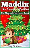 Christmas Books For Kids: Maddix The Spunky Monkey s Magical Christmas Book (Children s Picture Book)