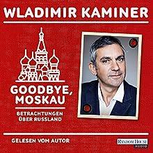 Goodbye, Moskau: Betrachtungen über Russland Hörbuch von Wladimir Kaminer Gesprochen von: Wladimir Kaminer