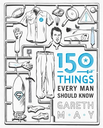 150-Things-Every-Man-Should-Know-Telling-you-the-Things-Your-Best-Friend-Can-039-t