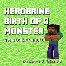 Minecraft - Herobrine Birth of a Monster: A Minecraft Novel, Monster Series, Book 1 (       UNABRIDGED) by Barry J. McDonald Narrated by Jim Pelletier