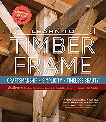 Learn to Timber Frame: Craftsmanship, Simplicity, Timeless Beauty from Storey Publishing, LLC