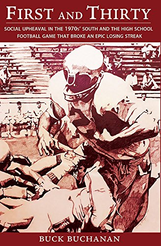 First and Thirty: Social Upheaval in the 1970's South and the High School Football Game That Broke an Epic Losing Streak (Central Bucks School compare prices)